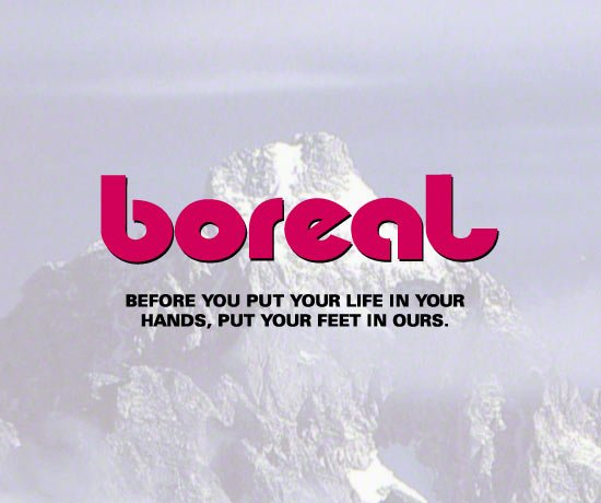 Boreal. Before you put your life in your hands, put your feet in ours.