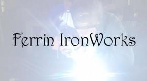 Ferrin IronWorks Slogan