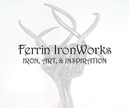 Ferrin IronWorks Slogan. Iron, Art & Inspiration.