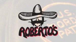 Roberto's Taco Shop Slogan